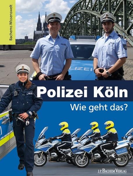 Bachems Wissenswelt: Polizei Köln - Wie geht das?