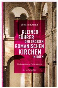 Kleiner Führer der großen romanischen Kirchen in Köln