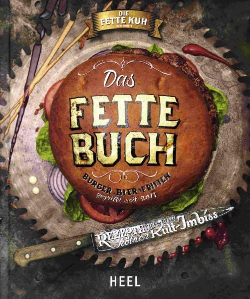 Das fette Buch - Burger, Bier, Fritten  Rezepte aus dem Kölner Kult-Imbiss