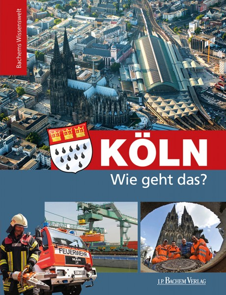 Bachems Wissenswelt: Köln - Wie geht das?
