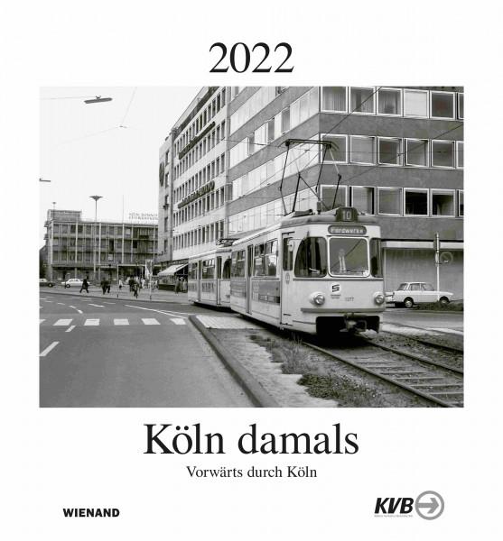 Köln damals 2022 Kalender